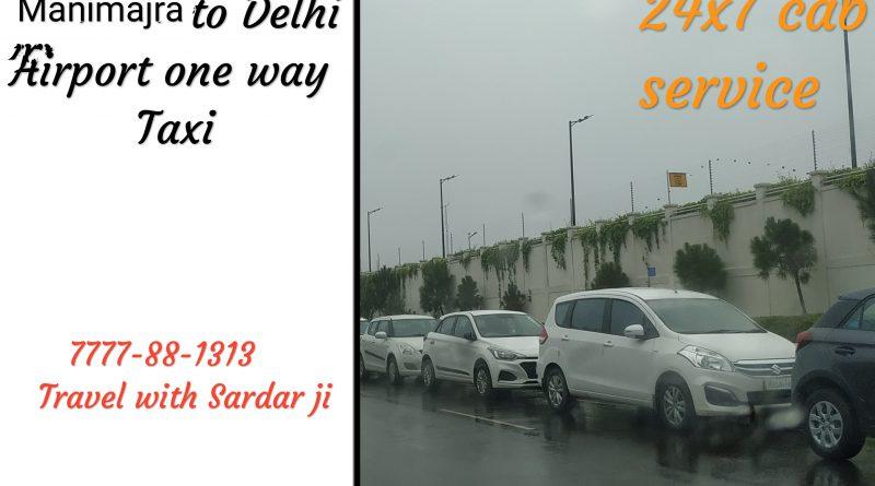 One way taxi Manimajra to Delhi Airport 7777-88-1313