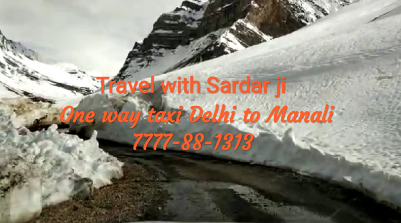 One way taxi Delhi to Manali / One way fare / Manali to Delhi one side taxi, cab / Round trip / Tour Packages 7777881313