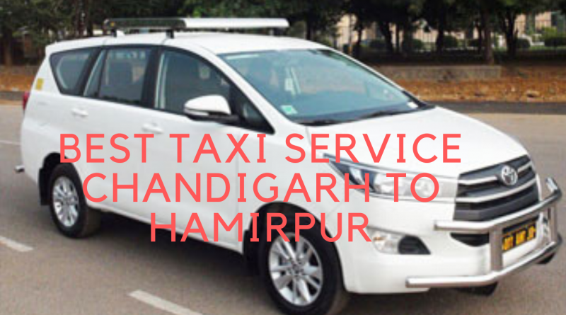 Best taxi Service Chandigarh To Hamirpur Call Now 7777881313
