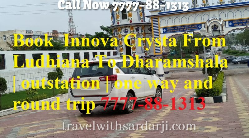 Book Innova Crysta From Ludhiana To Dharamshala | outstation | one way and round trip 7777-88-1313