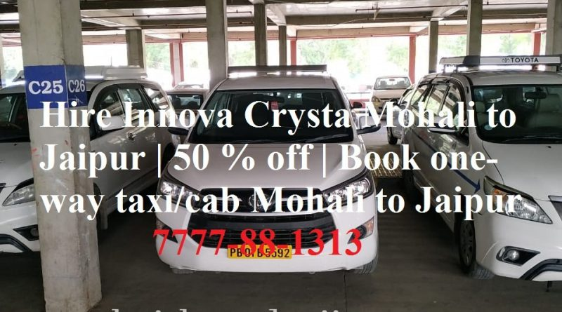 Hire Innova Crysta Mohali to Jaipur | 50 % off | Book one-way taxi/cab Mohali to Jaipur 7777-88-1313