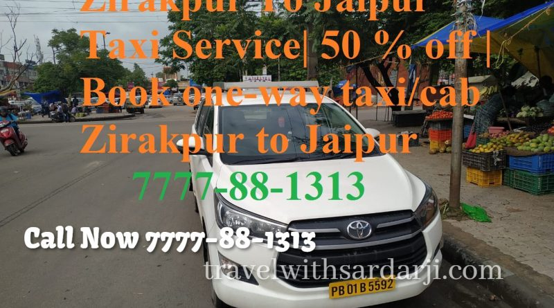 Zirakpur To Jaipur Taxi Service| 50 % off | Book one-way taxi/cab Zirakpur to Jaipur 7777-88-1313