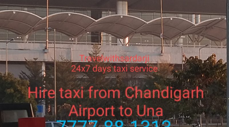 Taxi from Chandigarh Airport to Una Himachal Pradesh | Hire taxi/cab Una to Chandigarh | 50% off | Book one way taxi from Chandigarh Airport to Una |Best price call 7777-88-1313